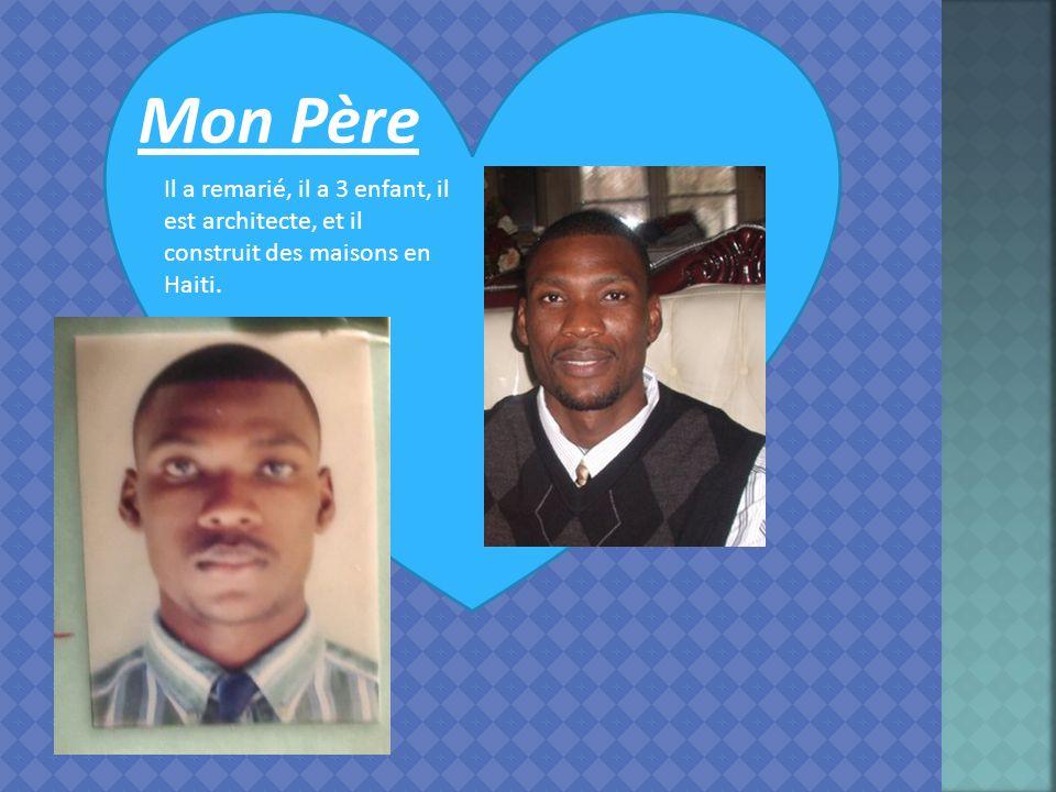 Mon Père Il a remarié, il a 3 enfant, il est architecte, et il construit des maisons en Haiti.