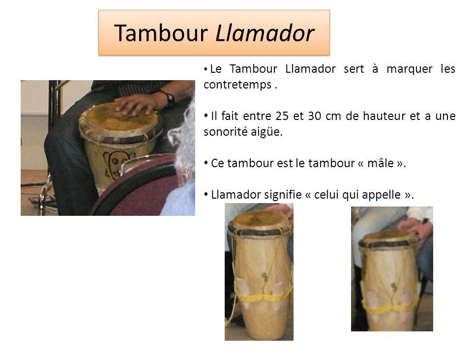 Tambour Llamador Le Tambour Llamador sert à marquer les contretemps . Il fait entre 25 et 30 cm de hauteur et a une sonorité aigüe.