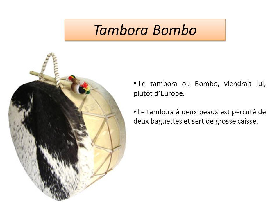 Tambora Bombo Le tambora ou Bombo, viendrait lui, plutôt d'Europe.
