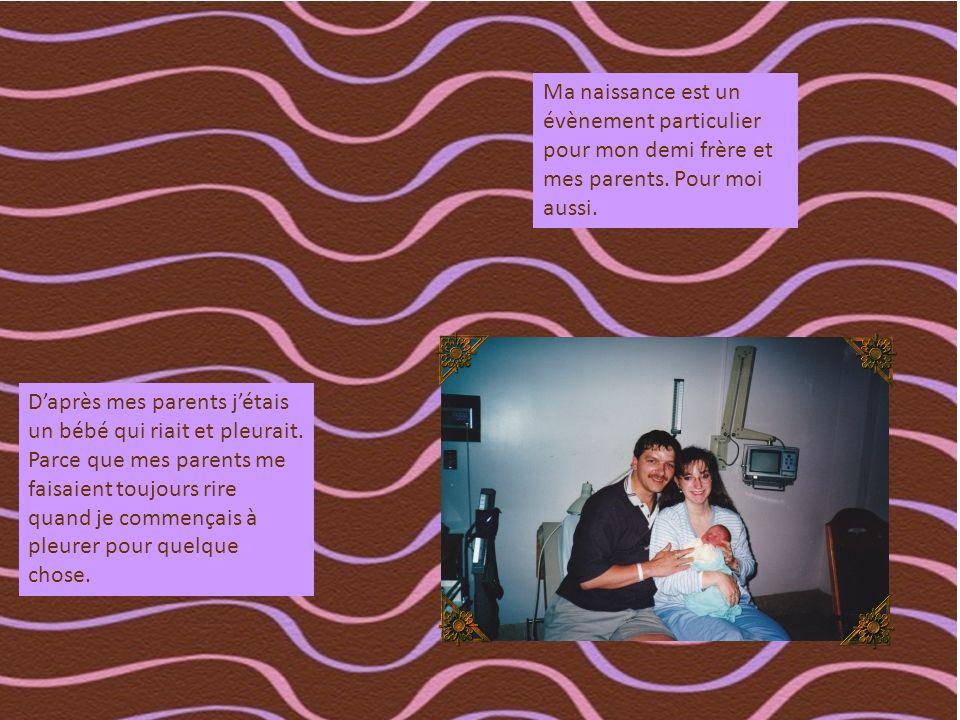 Ma naissance est un évènement particulier pour mon demi frère et mes parents. Pour moi aussi.