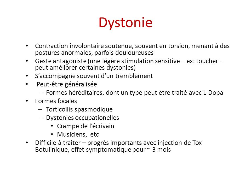 Dystonie Contraction involontaire soutenue, souvent en torsion, menant à des postures anormales, parfois douloureuses.
