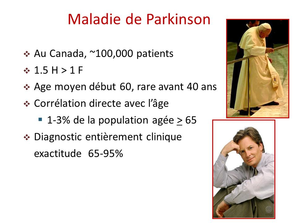 Maladie de Parkinson Au Canada, ~100,000 patients 1.5 H > 1 F