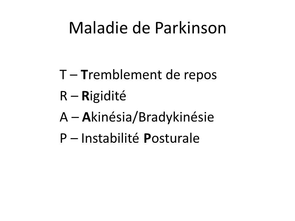 Maladie de Parkinson T – Tremblement de repos R – Rigidité A – Akinésia/Bradykinésie P – Instabilité Posturale