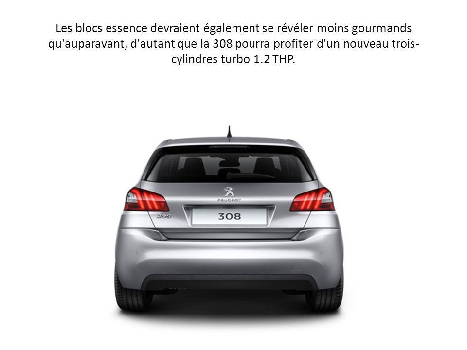 Les blocs essence devraient également se révéler moins gourmands qu auparavant, d autant que la 308 pourra profiter d un nouveau trois-cylindres turbo 1.2 THP.