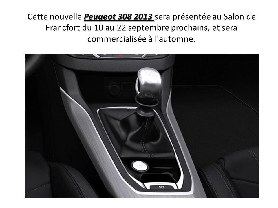 Cette nouvelle Peugeot 308 2013 sera présentée au Salon de Francfort du 10 au 22 septembre prochains, et sera commercialisée à l automne.