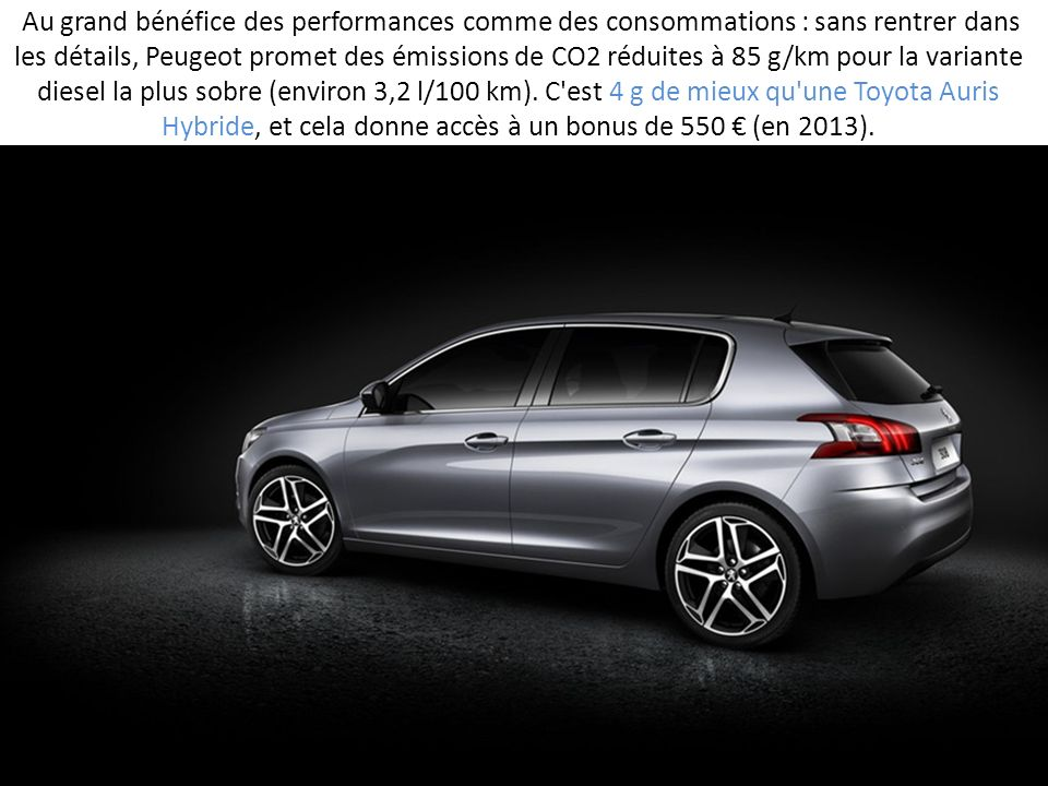 Au grand bénéfice des performances comme des consommations : sans rentrer dans les détails, Peugeot promet des émissions de CO2 réduites à 85 g/km pour la variante diesel la plus sobre (environ 3,2 l/100 km).