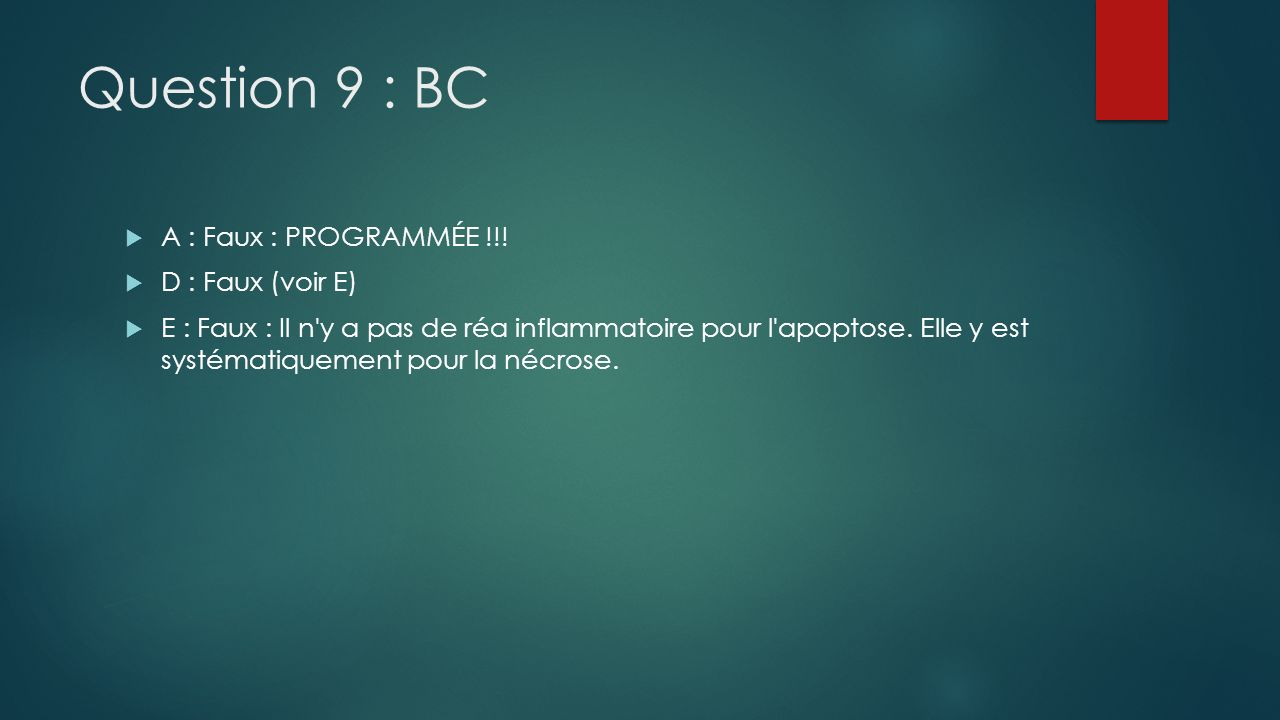 Question 9 : BC A : Faux : PROGRAMMÉE !!! D : Faux (voir E)