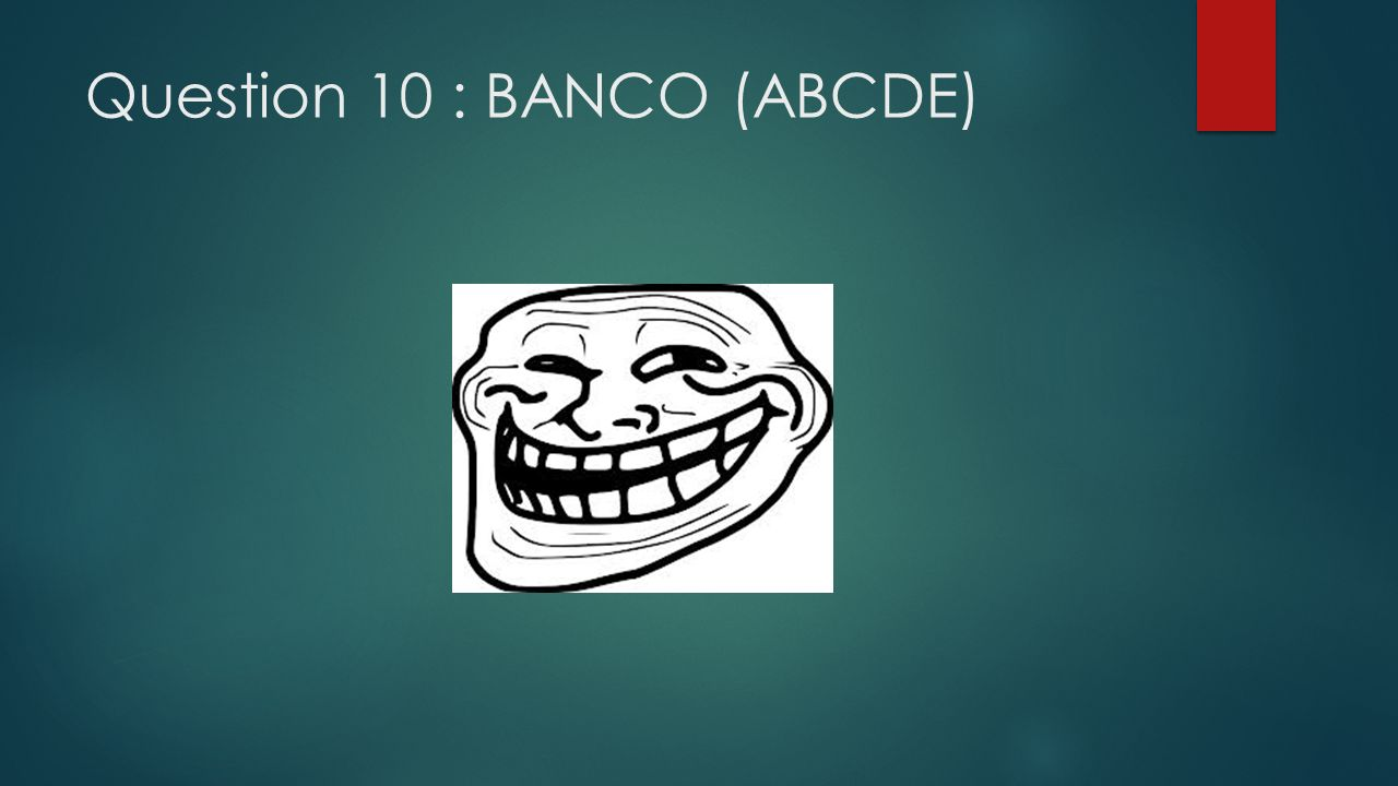 Question 10 : BANCO (ABCDE)
