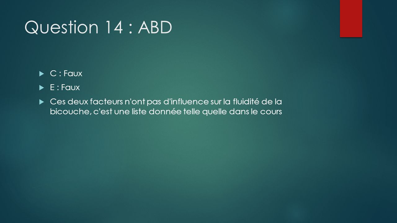 Question 14 : ABD C : Faux E : Faux