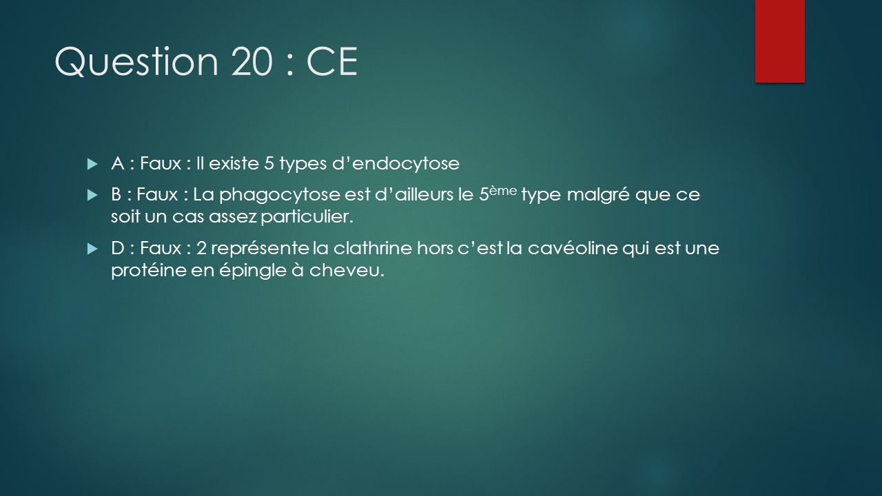 Question 20 : CE A : Faux : Il existe 5 types d'endocytose