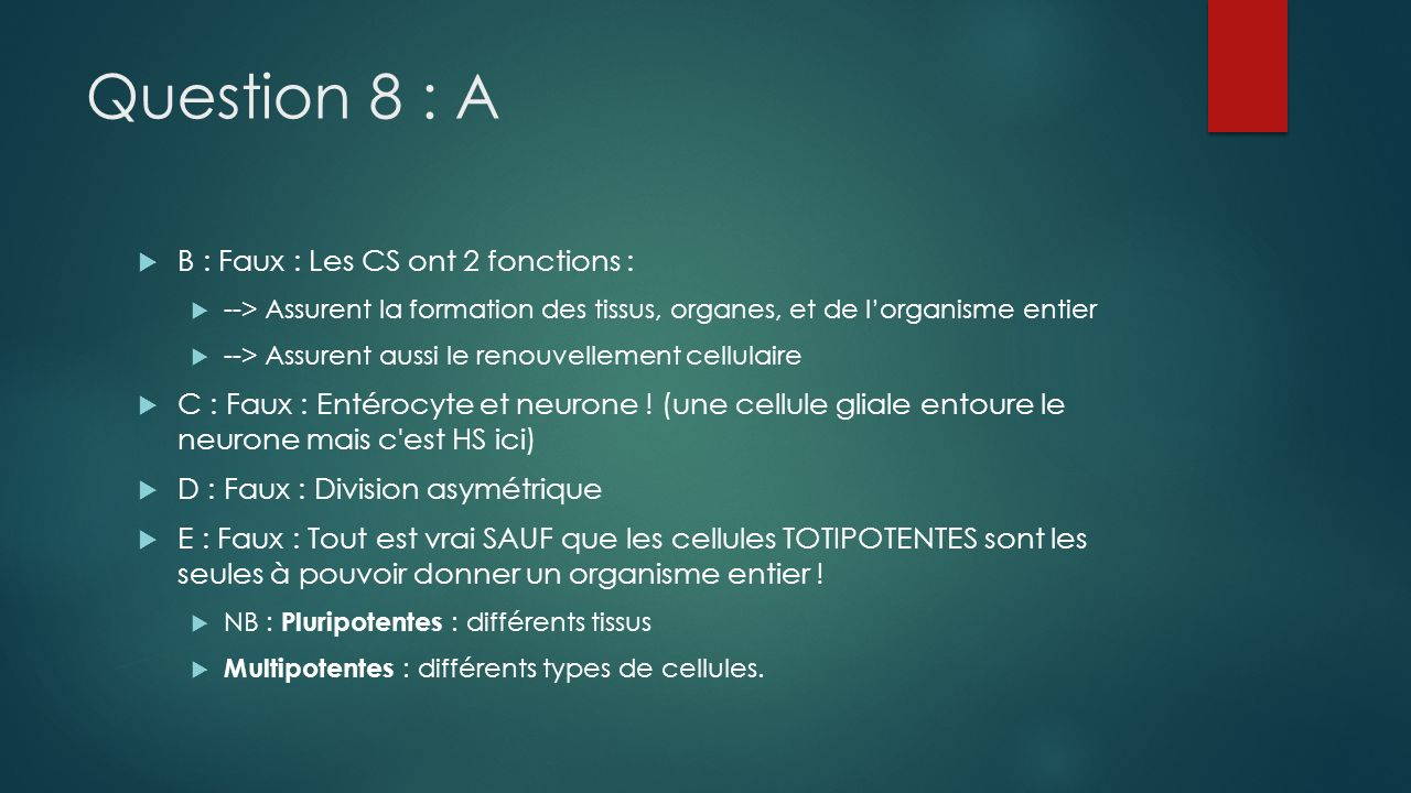 Question 8 : A B : Faux : Les CS ont 2 fonctions :
