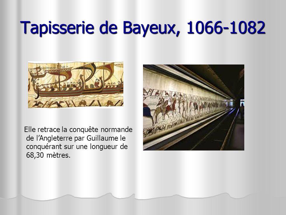 Tapisserie de Bayeux, 1066-1082 Elle retrace la conquête normande
