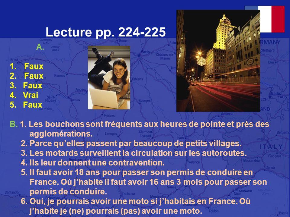 Lecture pp. 224-225 A. Faux 3. Faux 4. Vrai 5. Faux