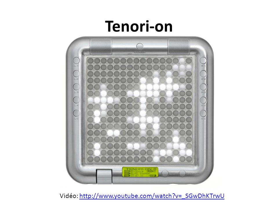 Tenori-on Vidéo: http://www.youtube.com/watch v=_SGwDhKTrwU