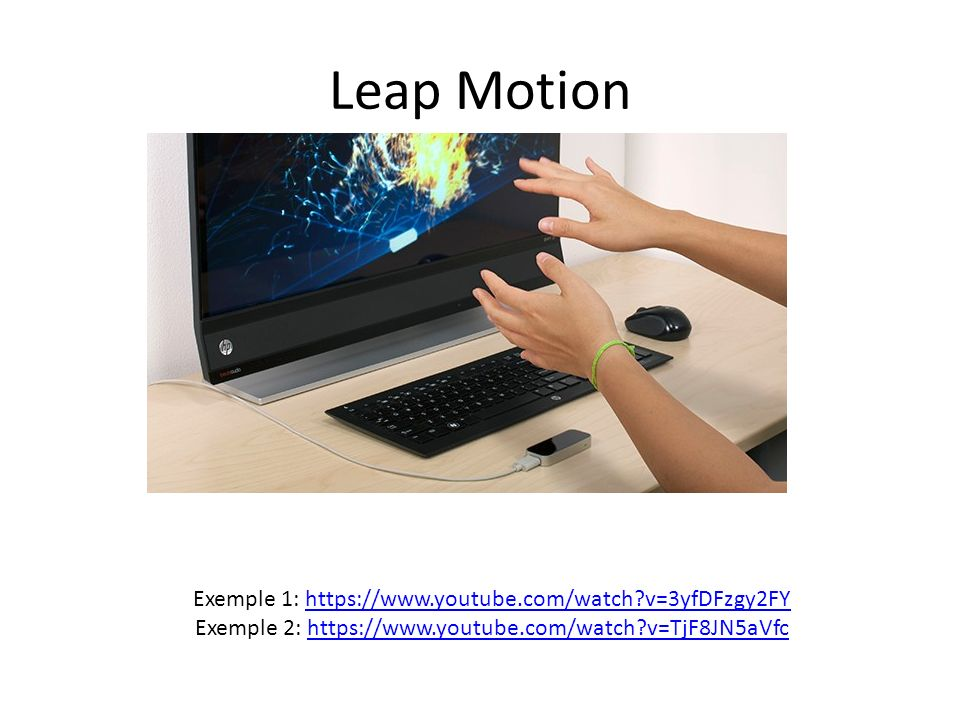 Leap Motion Exemple 1: https://www.youtube.com/watch v=3yfDFzgy2FY