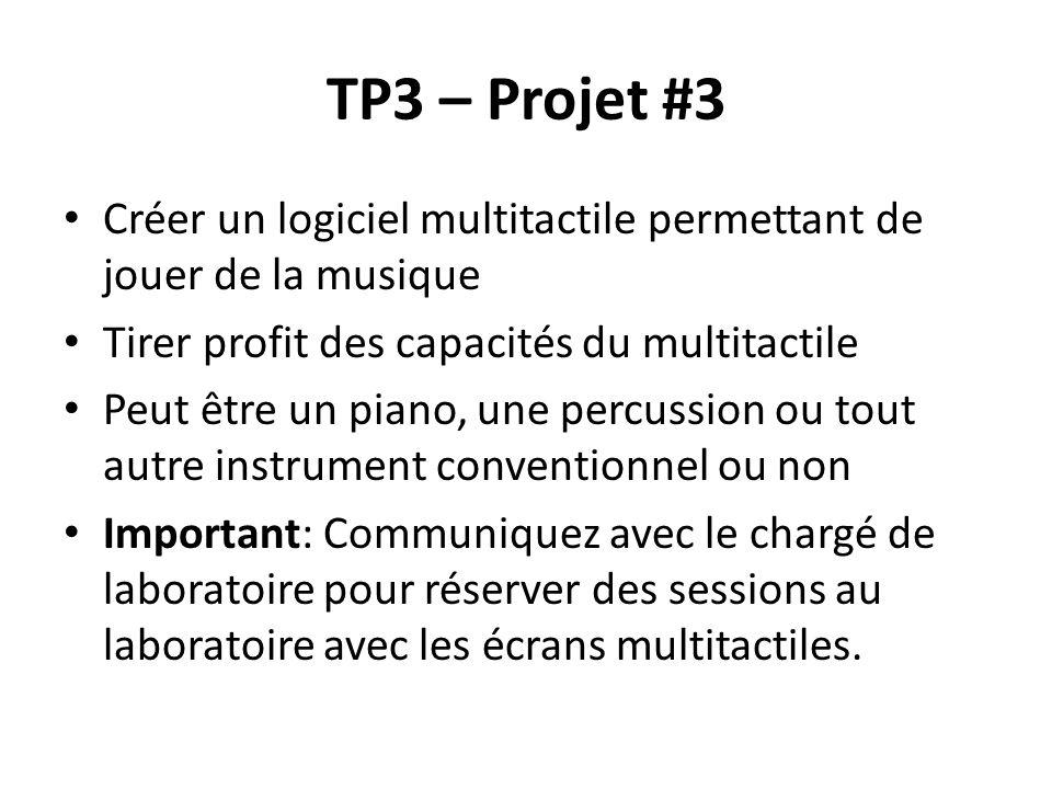 TP3 – Projet #3 Créer un logiciel multitactile permettant de jouer de la musique. Tirer profit des capacités du multitactile.