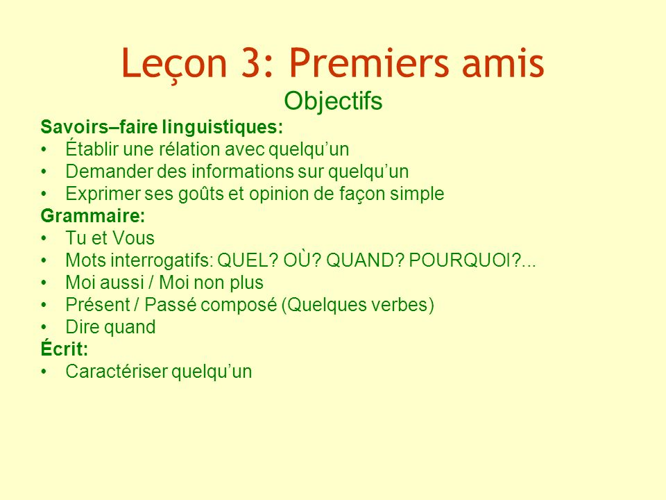 Leçon 3: Premiers amis Objectifs Savoirs–faire linguistiques: