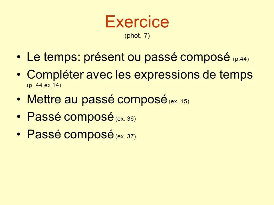 Exercice (phot. 7) Le temps: présent ou passé composé (p.44)