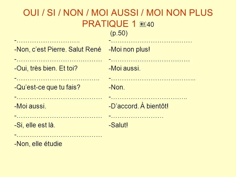 OUI / SI / NON / MOI AUSSI / MOI NON PLUS PRATIQUE 1 40 (p.50)
