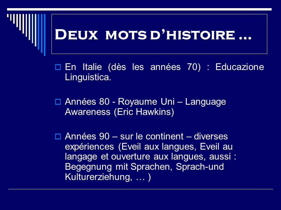 Deux mots d'histoire … En Italie (dès les années 70) : Educazione Linguistica. Années 80 - Royaume Uni – Language Awareness (Eric Hawkins)