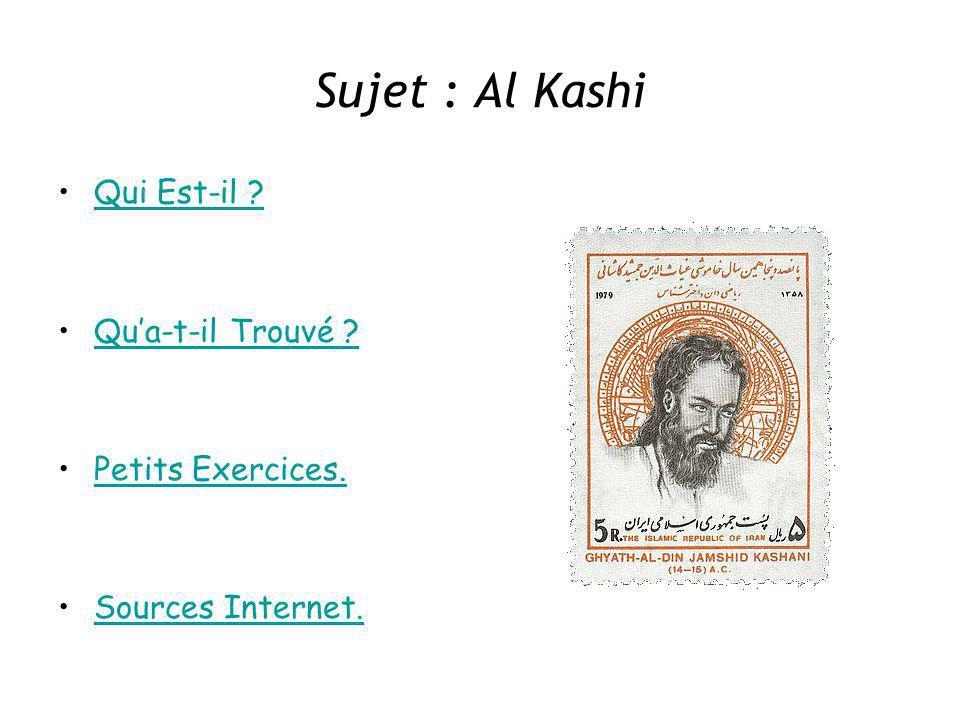 Sujet : Al Kashi Qui Est-il Qu'a-t-il Trouvé Petits Exercices.