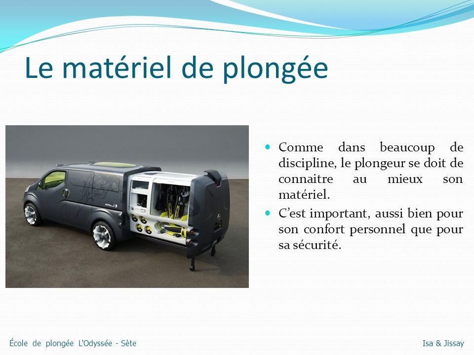 Le matériel de plongée Comme dans beaucoup de discipline, le plongeur se doit de connaitre au mieux son matériel.