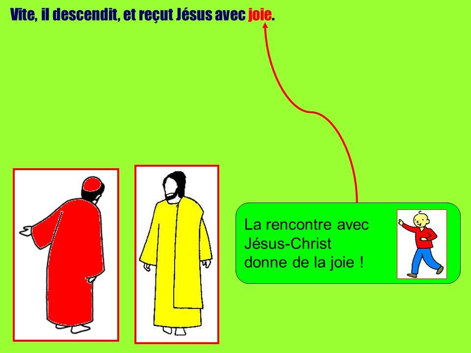 Vite, il descendit, et reçut Jésus avec joie.