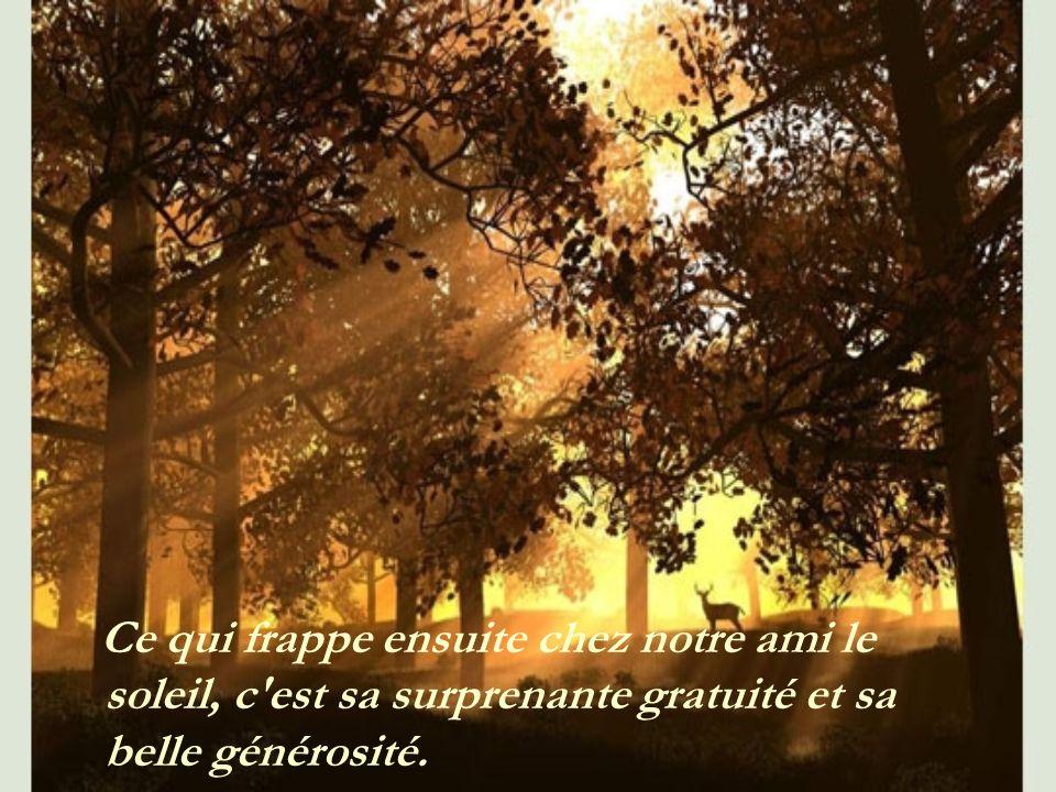 Ce qui frappe ensuite chez notre ami le soleil, c est sa surprenante gratuité et sa belle générosité.