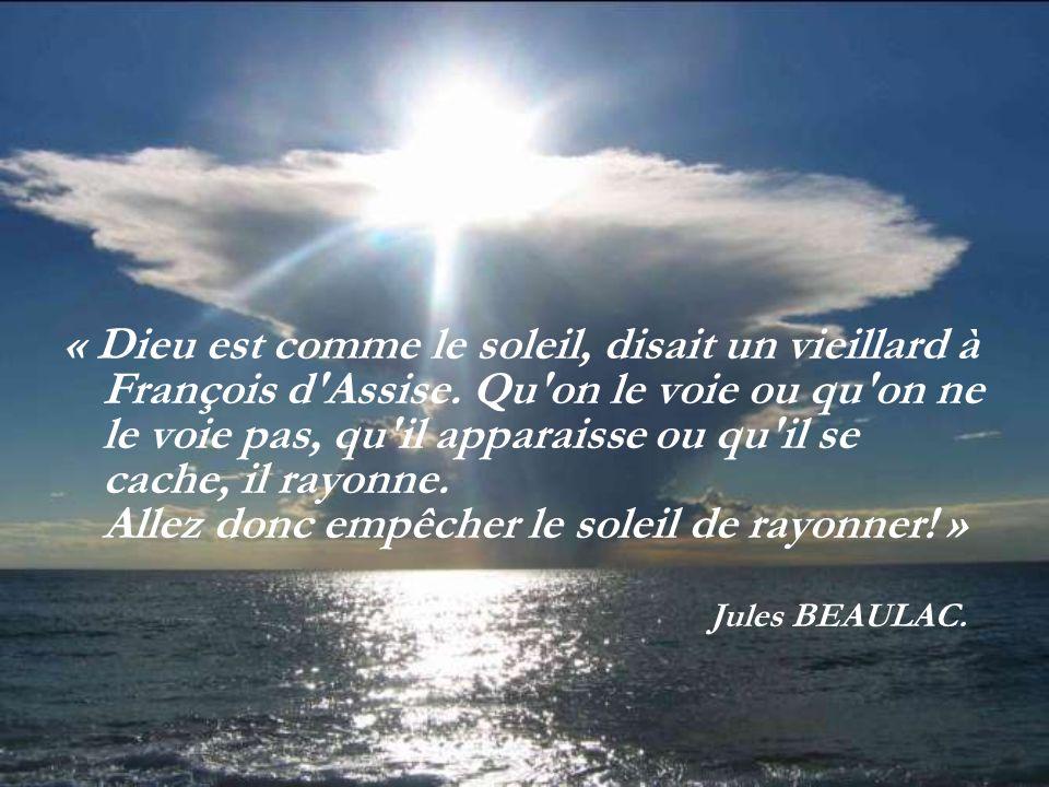 « Dieu est comme le soleil, disait un vieillard à François d Assise