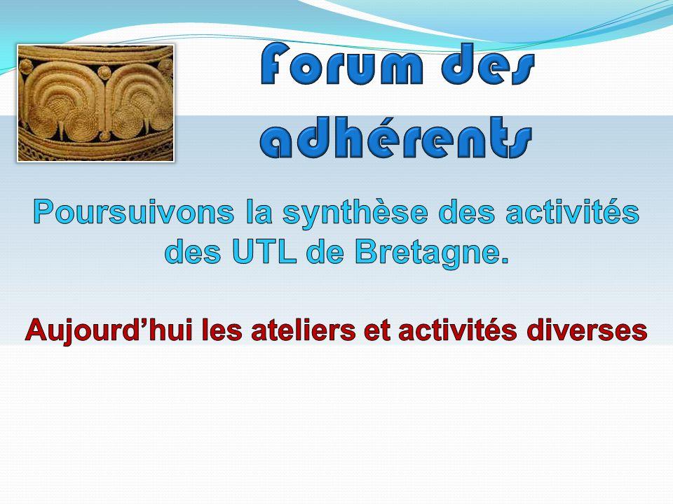 Forum des adhérents Poursuivons la synthèse des activités des UTL de Bretagne. Aujourd'hui les ateliers et activités diverses.
