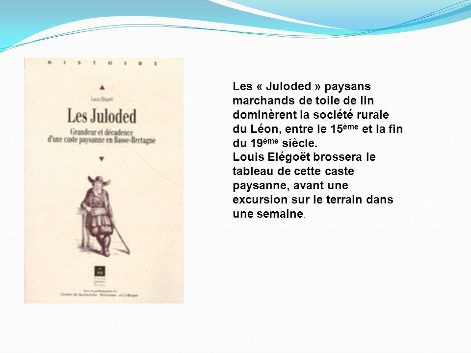 Les « Juloded » paysans marchands de toile de lin dominèrent la société rurale du Léon, entre le 15ème et la fin du 19ème siècle.