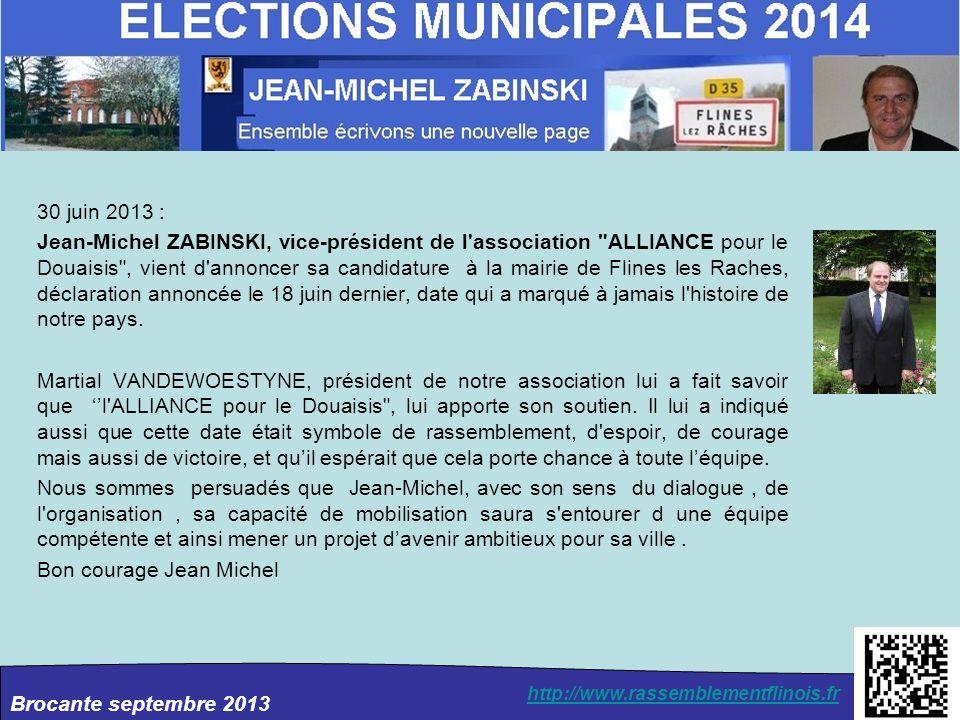 30 juin 2013 : Jean-Michel ZABINSKI, vice-président de l association ALLIANCE pour le Douaisis , vient d annoncer sa candidature à la mairie de Flines les Raches, déclaration annoncée le 18 juin dernier, date qui a marqué à jamais l histoire de notre pays.