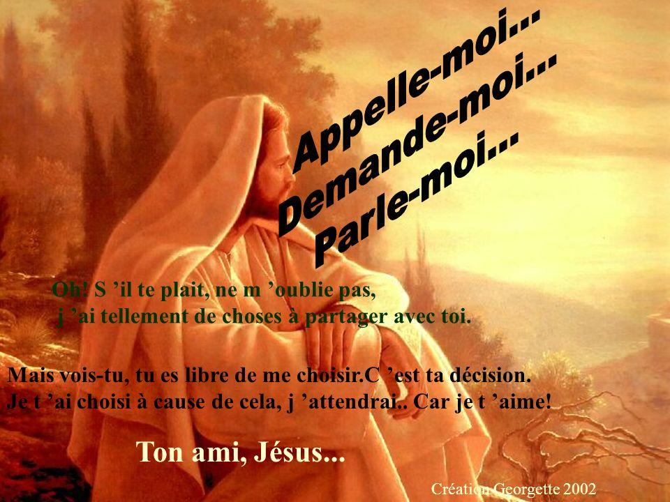 Appelle-moi... Demande-moi... Parle-moi... Ton ami, Jésus...