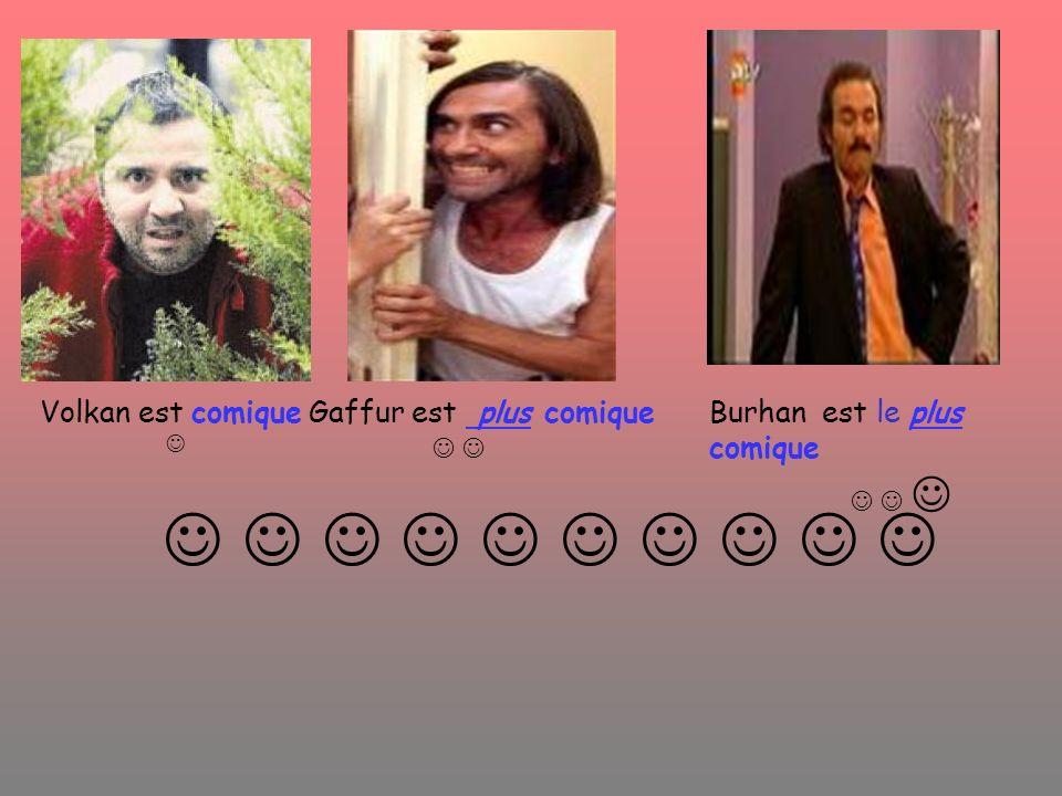           Volkan est comique Gaffur est plus comique  