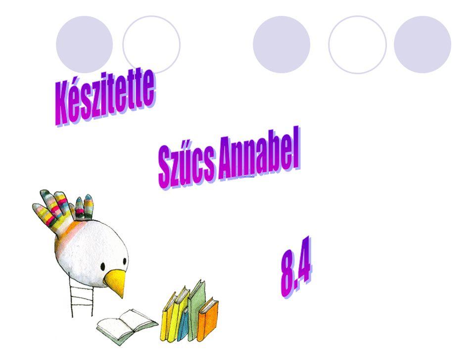 Készitette Szűcs Annabel Szűcs 8.4