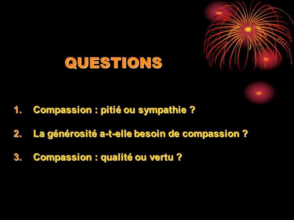 QUESTIONS Compassion : pitié ou sympathie