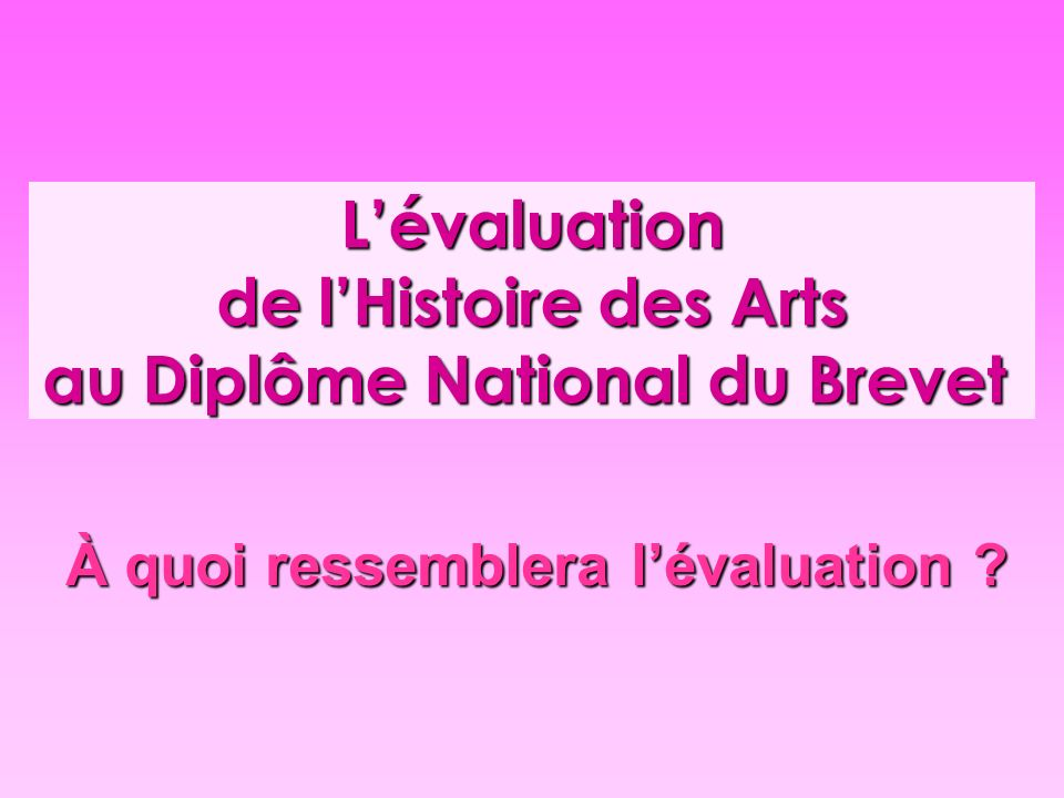 L'évaluation de l'Histoire des Arts au Diplôme National du Brevet