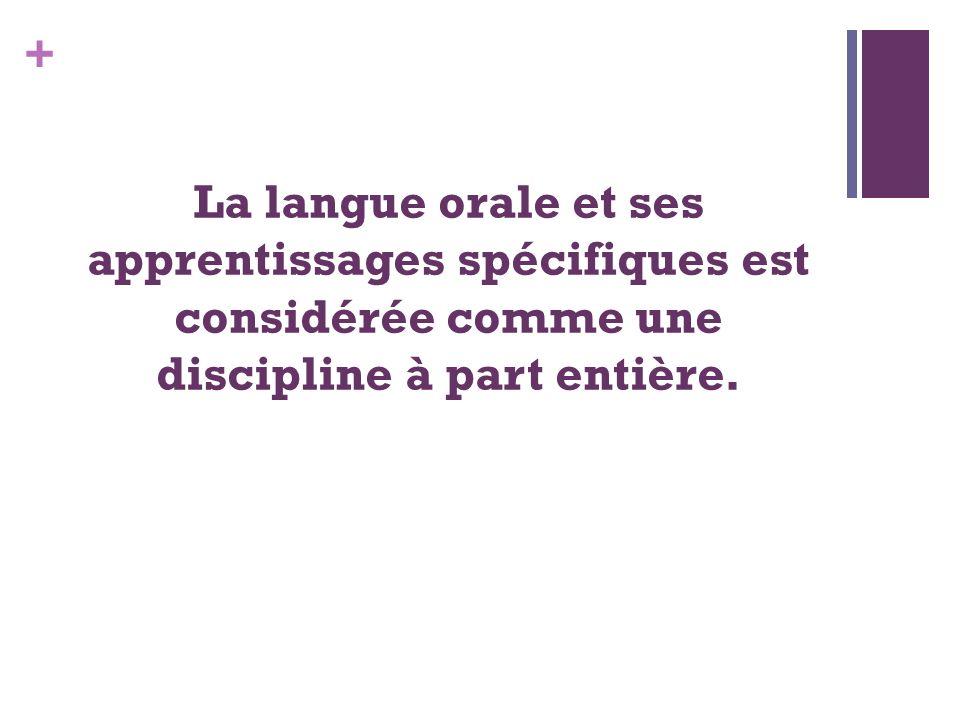 La langue orale et ses apprentissages spécifiques est considérée comme une discipline à part entière.