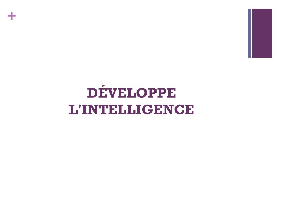 DÉVELOPPE L INTELLIGENCE