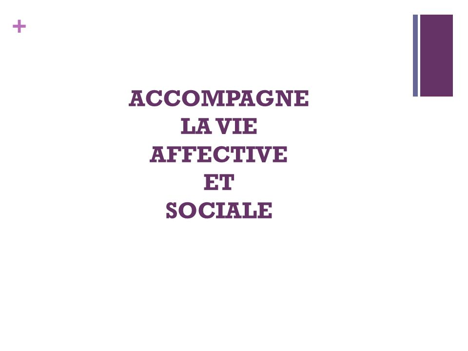 ACCOMPAGNE LA VIE AFFECTIVE ET SOCIALE
