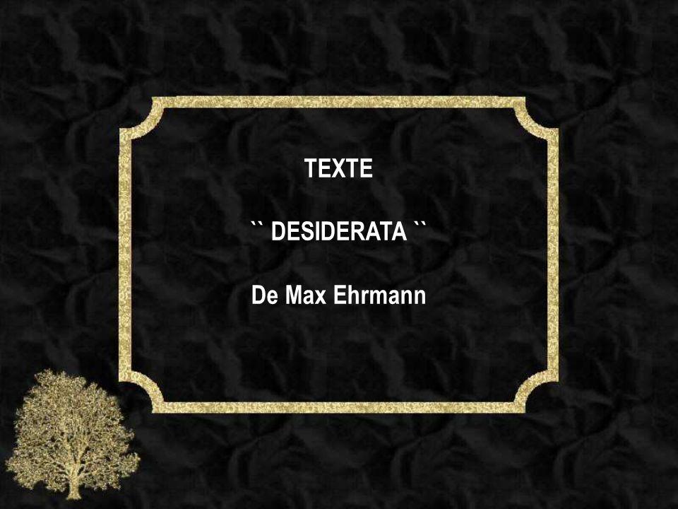 TEXTE `` DESIDERATA `` De Max Ehrmann
