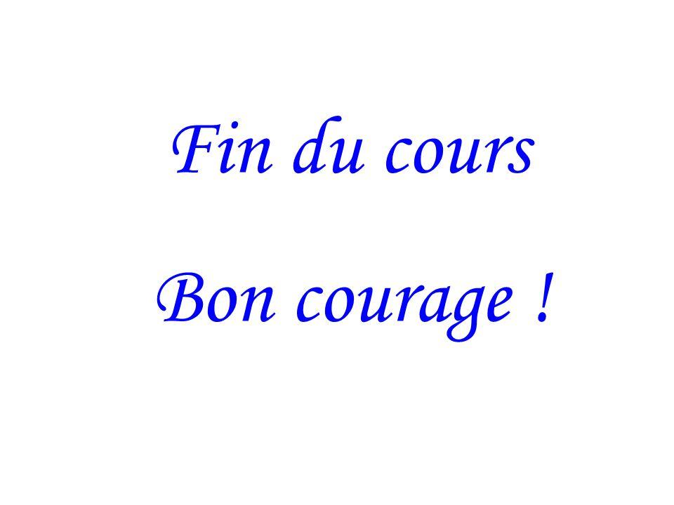 Fin du cours Bon courage !