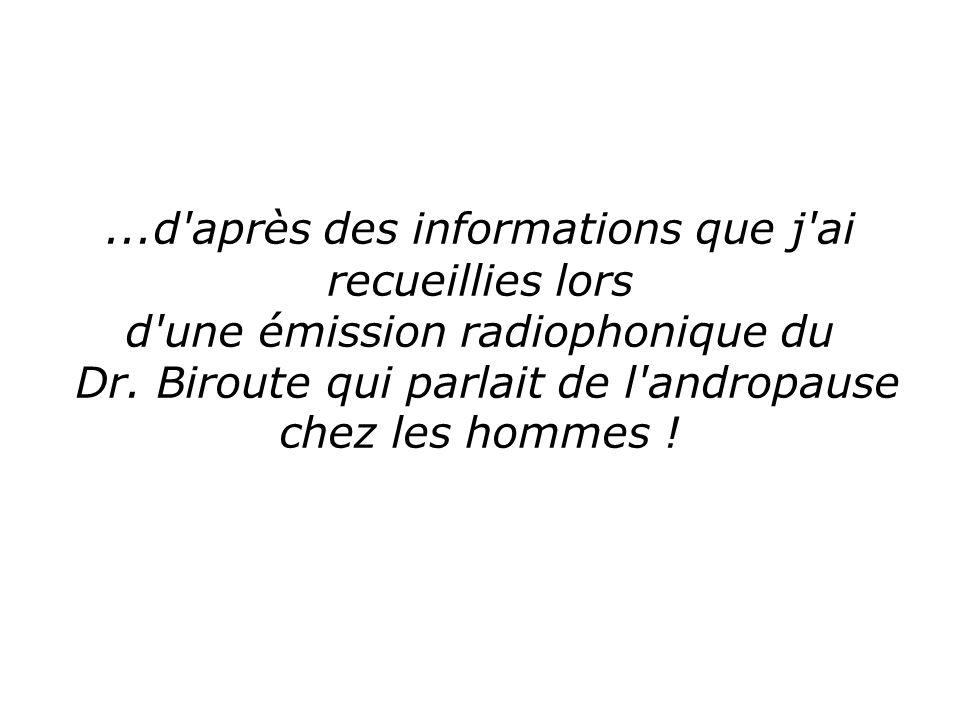 ...d après des informations que j ai recueillies lors d une émission radiophonique du Dr. Biroute qui parlait de l andropause chez les hommes !