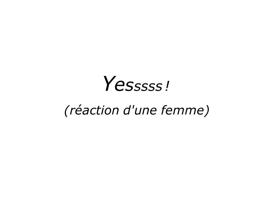Yesssss ! (réaction d une femme)