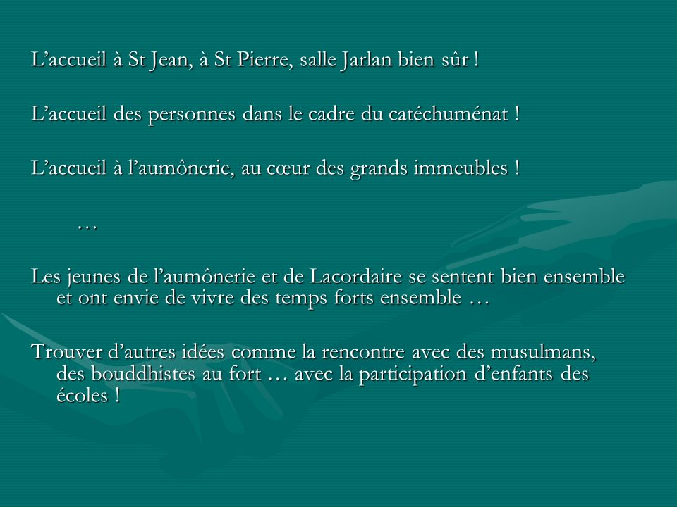 L'accueil à St Jean, à St Pierre, salle Jarlan bien sûr !