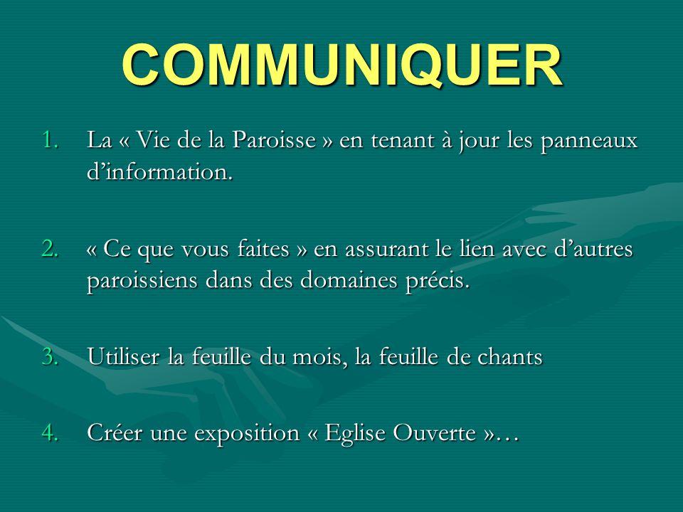 COMMUNIQUER La « Vie de la Paroisse » en tenant à jour les panneaux d'information.