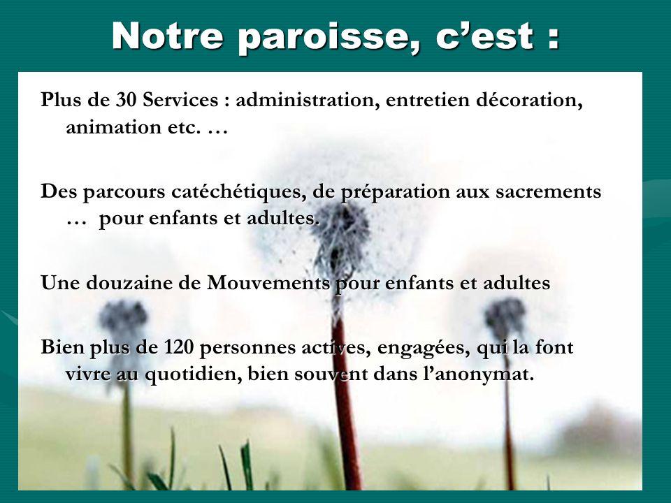 Notre paroisse, c'est : Plus de 30 Services : administration, entretien décoration, animation etc. …