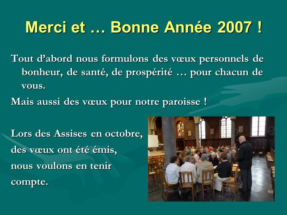 Merci et … Bonne Année 2007 ! Tout d'abord nous formulons des vœux personnels de bonheur, de santé, de prospérité … pour chacun de vous.