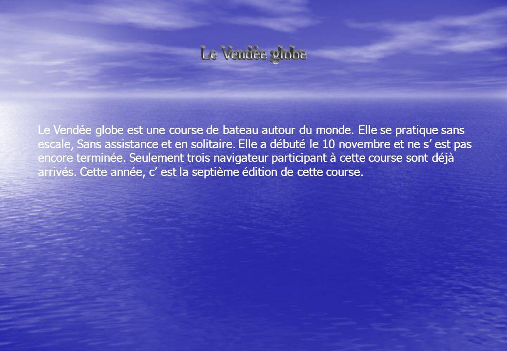 Le Vendée globe Le Vendée globe est une course de bateau autour du monde. Elle se pratique sans.
