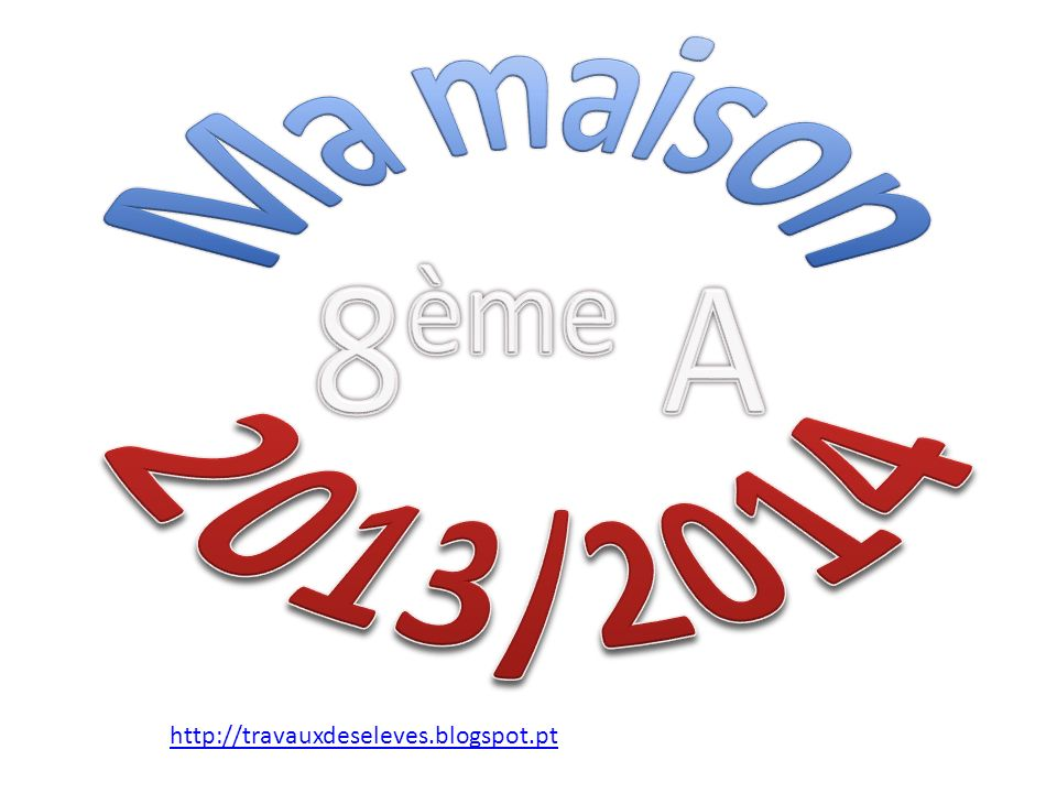 Ma maison 8ème A 2013/2014 http://travauxdeseleves.blogspot.pt